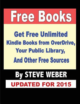 Image for Free Books: Get Unlimited Free Kindle Books From OverDrive, Your Public Library, Amazon's Kindle Lending Library, and Other Free Sources