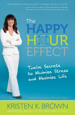 Image for The Happy Hour Effect: Twelve Secrets to Minimize Stress and Maximize Life