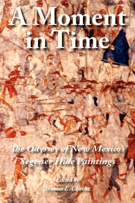 Image for A Moment in Time: The Odyssey of New Mexico's Segesser Hide Paintings