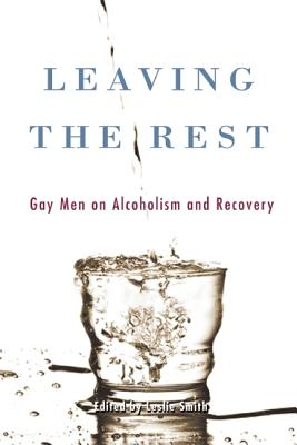 Image for LEAVING THE REST: Gay Men on Alcoholism, Addiction