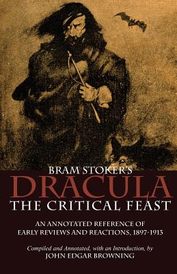 Image for Bram Stoker's Dracula: The Critical Feast, An Annotated Reference of Early Reviews & Reactions, 1897-1913