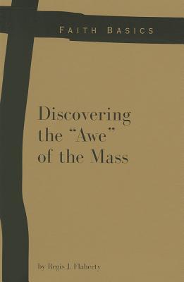 Faith Basics: Discovering the Awe of the Mass, Regis J. Flaherty