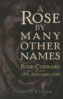 A Rose by Many Other Names: Rose Cherami & the JFK Assassination, Elliott, Todd C.