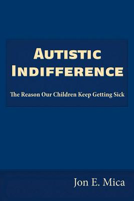 The Autistic Holocaust: The Reason Our Children Keep Getting Sick, Mica, Jon E.