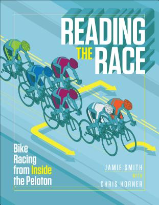 Reading the Race: Bike Racing from Inside the Peloton, Jamie Smith
