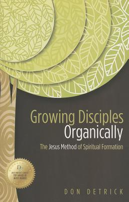 Image for Growing Disciples Organically: The Jesus Method of Spiritual Formation