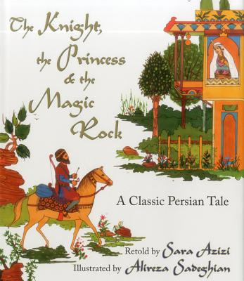 The Knight, the Princess, and the Magic Rock: A Classic Persian Tale