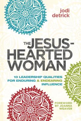 Image for The Jesus-Hearted Woman: 10 Leadership Qualities for Enduring and Endearing Influence
