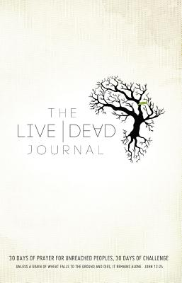 Image for Live Dead Journal: 30 Days of Prayer for Unreached Peoples, 30 Days of Challenge