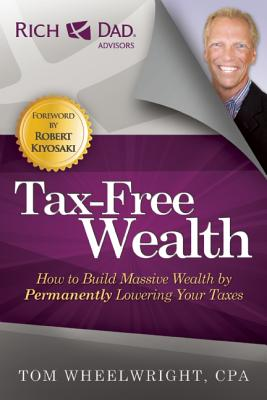Image for Tax-Free Wealth: How to Build Massive Wealth by Permanently Lowering Your Taxes