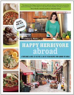 Image for Happy Herbivore Abroad: A Travelogue and Over 135 Fat-Free and Low-Fat Vegan Recipes from Around the World (None)