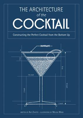 Image for The Architecture of the Cocktail: Constructing the Perfect Cocktail from the Bottom Up