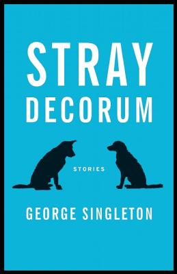 STRAY DECORUM: STORIES, SINGLETON, GEORGE