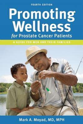 PROMOTING WELLNESS for prostate cancer patients, Mark A. Moyad