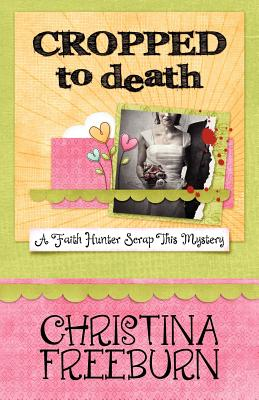 CROPPED TO DEATH (FAITH HUNTER SCRAP THIS MYSTERY), FREEBURN, CHRISTINA