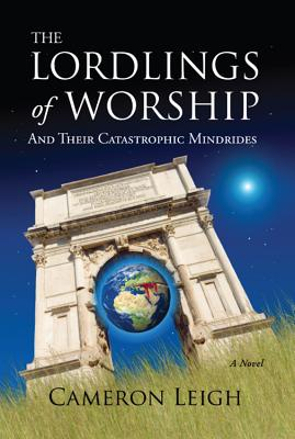 The Lordlings of Worship; And Their Catastrophic Mindrides, Cameron Leigh