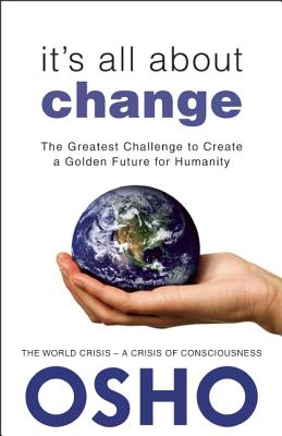 It's All About Change: The Greatest Challenge to Create a Golden Future for Humanity, Osho