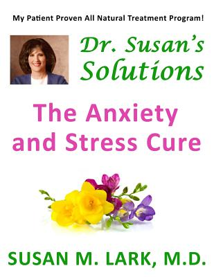 Dr. Susan's Solutions: The Anxiety and Stress Cure, Lark M.D., Susan M.