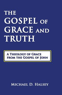 Image for The Gospel of Grace and Truth: A Theology of Grace from the Gospel of John