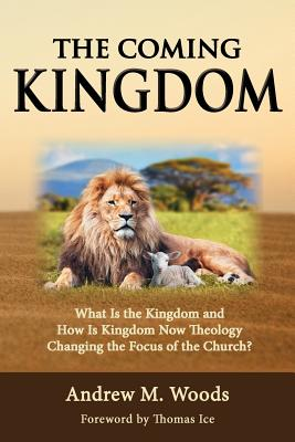 Image for The Coming Kingdom: What Is the Kingdom and How Is Kingdom Now Theology Changing the Focus of the Church?