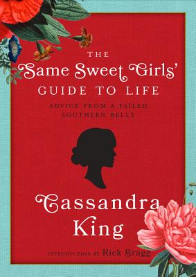 SAME SWEET GIRLS' GUIDE TO LIFE: ADVICE FROM A FAILED SOUTHERN BELLE, KING, CASSANDRA