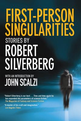 First-Person Singularities: Stories, Silverberg, Robert
