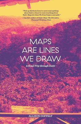 Image for MAPS ARE LINES WE DRAW: A Road Trip Through Haiti