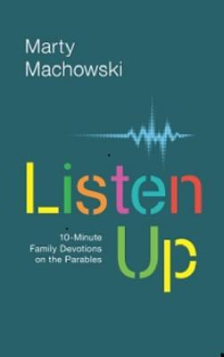 Image for Listen Up: Ten-Minute Family Devotions on the Parables