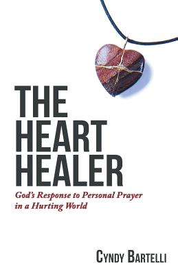 Image for The Heart Healer: God's Response to Personal Prayer in a Hurting World