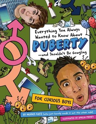 Image for EVERYTHING YOU ALWAYS WANTED TO KNOW ABOUT PUBERTYAND SHOULDN'T BE GOOGLING: FOR CURIOUS BOYS