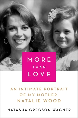 Image for MORE THAN LOVE: AN INTIMATE PORTRAIT OF MY MOTHER, NATALIE WOOD