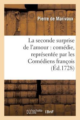 La Seconde Surprise de L'Amour: Comedie, Representee Par Les Comediens Francois (Litterature) (French Edition), De Marivaux, Pierre; De Marivaux-P