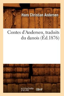 Contes D'Andersen, Traduits Du Danois (Ed.1876) (Litterature) (French Edition), Andersen H. C.; Andersen, Hans Christian