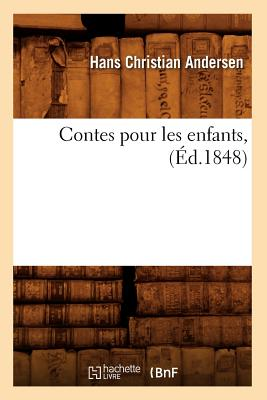 Contes Pour Les Enfants, (Ed.1848) (Litterature) (French Edition), Andersen H. C.; Andersen, Hans Christian