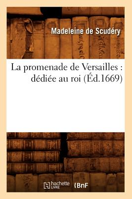 Image for La Promenade de Versailles: Dediee Au Roi (Ed.1669) (Litterature) (French Edition)