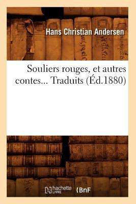 Souliers Rouges, Et Autres Contes. Traduits (Ed.1880) (Litterature) (French Edition), Andersen H. C.; Andersen, Hans Christian