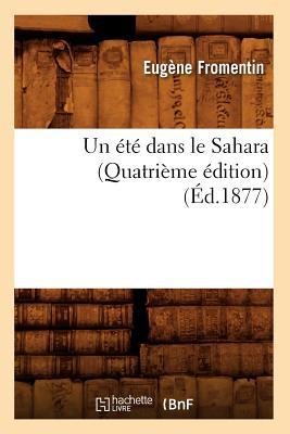 Image for Un Ete Dans Le Sahara (Quatrieme Edition) (Ed.1877) (Histoire) (French Edition)