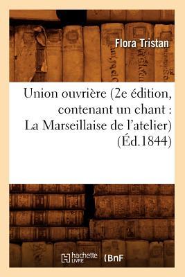 Image for Union Ouvriere (2e Edition, Contenant Un Chant: La Marseillaise de L'Atelier) (Ed.1844) (Sciences Sociales) (French Edition)