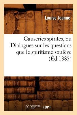 Image for Causeries Spirites, Ou Dialogues Sur Les Questions Que Le Spiritisme Souleve (Ed.1885) (Religion) (French Edition)