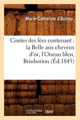 Contes Des Fees Contenant: La Belle Aux Cheveux D'Or, L'Oiseau Bleu, Brinborion (Litterature) (French Edition), Aulnoy, Marie Catherine