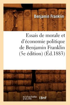 Image for Essais de Morale Et D'Economie Politique de Benjamin Franklin (5e Edition) (Ed.1883) (Sciences Sociales) (French Edition)