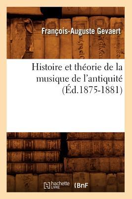 Image for Histoire Et Theorie de La Musique de L'Antiquite (Ed.1875-1881) (Arts) (French Edition)