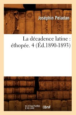 Image for La Decadence Latine: Ethopee. 4 (Ed.1890-1893) (Litterature) (French Edition)