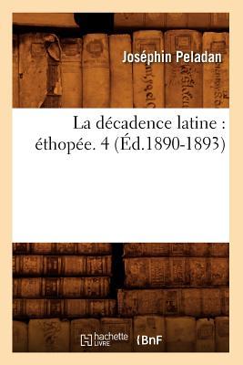 La Decadence Latine: Ethopee. 4 (Ed.1890-1893) (Litterature) (French Edition), Peladan, Josephin