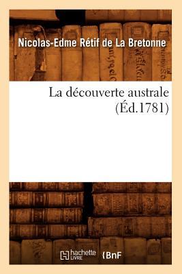 La Decouverte Australe (Litterature) (French Edition), Retif De La Bretonne, Nicolas-Edme
