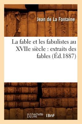 Image for La Fable Et Les Fabulistes Au Xviie Siecle: Extraits Des Fables (Litterature) (French Edition)
