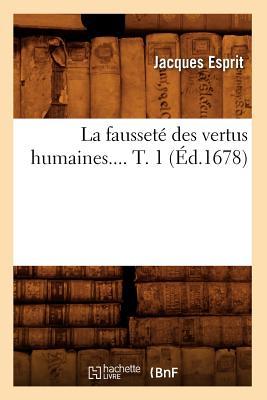 La Faussete Des Vertus Humaines.... T. 1 (Philosophie) (French Edition), Esprit, Jacques