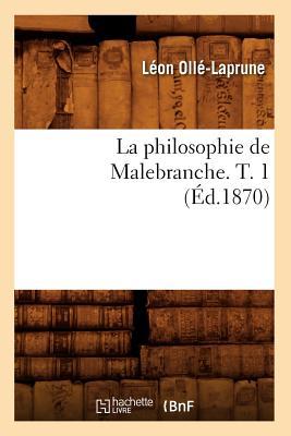 La Philosophie de Malebranche. T. 1 (Ed.1870) (French Edition), Olle Laprune L.; Olle-Laprune, Leon