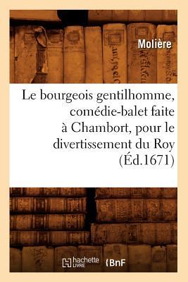 Image for Le Bourgeois Gentilhomme, Comedie-Balet Faite a Chambort, Pour Le Divertissement Du Roy, (Litterature) (French Edition)