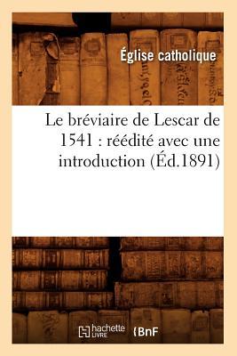 Image for Le Breviaire de Lescar de 1541: Reedite Avec Une Introduction Et Des Notes (Ed.1891) (Religion) (French Edition)